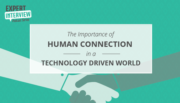 The Importance of Human Connection and Development in a Technology Driven World