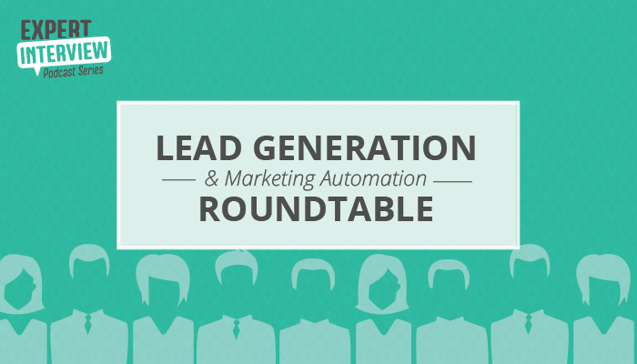 Expert Interview: Lead Generation and Marketing Automation Roundtable