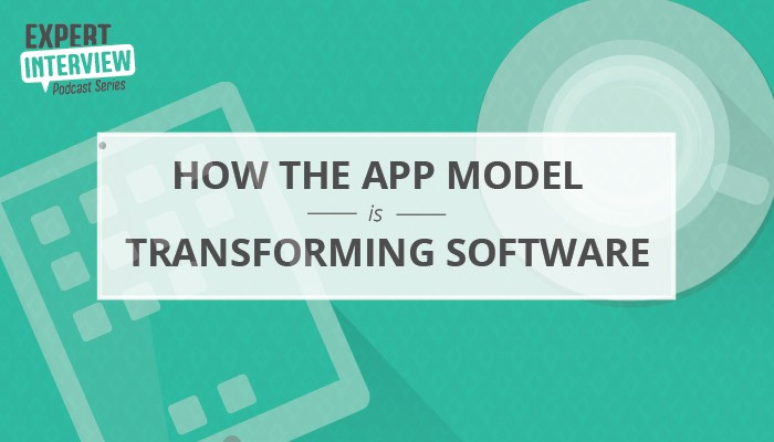 Expert Interview: How the App Model is Transforming Software