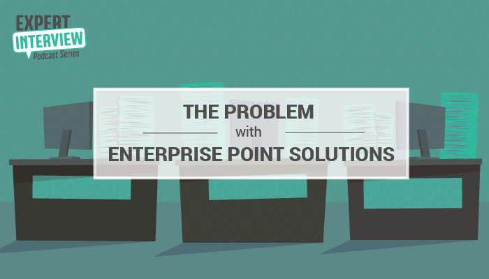 Expert Interview Series: The Problem with Enterprise Point Solutions