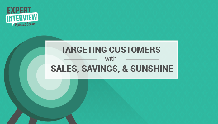 Expert Interview Series: Targeting Customers with Sales, Savings, and Sunshine