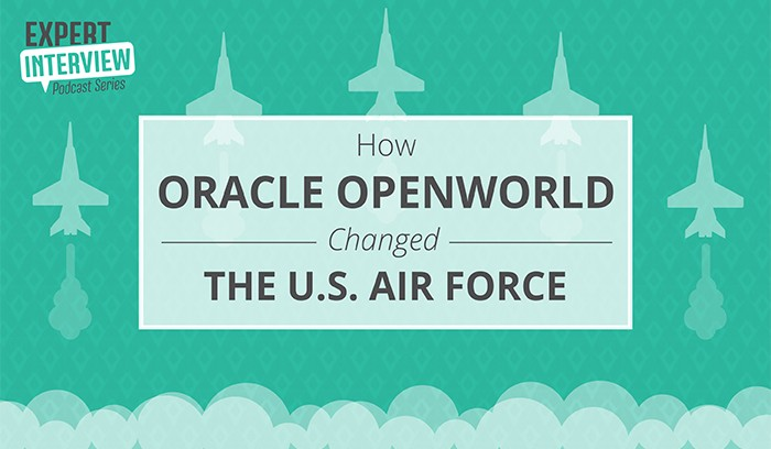 Expert Interview: How Oracle OpenWorld Changed the U.S. Air Force