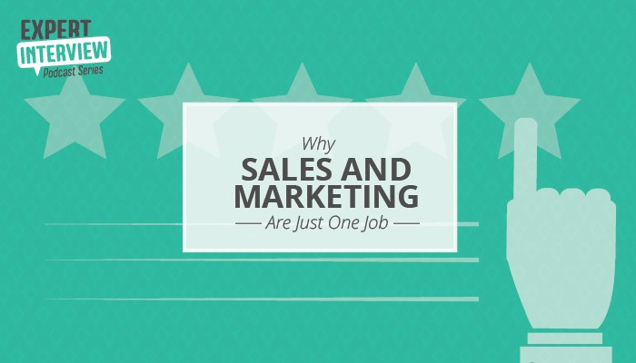 Expert Interview: Why Sales and Marketing Are Just One Job